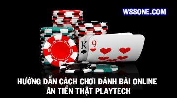Hướng dẫn cách chơi đánh bài online ăn tiền thật Playtech